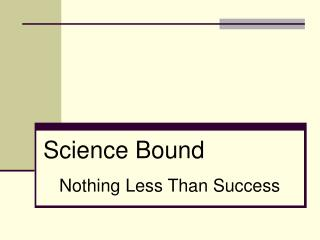 Science Bound Nothing Less Than Success