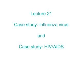 Lecture 21 Case study: influenza virus and  Case study: HIV/AIDS