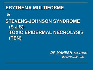 ERYTHEMA MULTIFORME  & STEVENS-JOHNSON SYNDROME (S.J.S)- TOXIC EPIDERMAL NECROLYSIS (TEN)