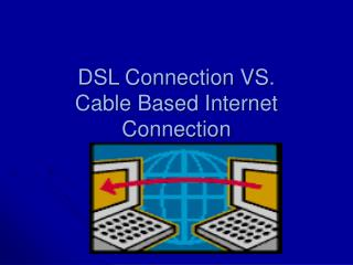 DSL Connection VS. Cable Based Internet Connection