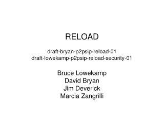 RELOAD draft-bryan-p2psip-reload-01 draft-lowekamp-p2psip-reload-security-01