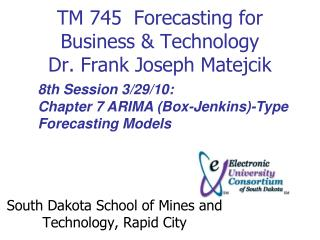 TM 745  Forecasting for Business & Technology Dr. Frank Joseph Matejcik