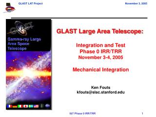 GLAST Large Area Telescope: Integration and Test Phase 0 IRR/TRR November 3-4, 2005