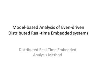 Model-based Analysis of Even-driven Distributed Real-time Embedded systems