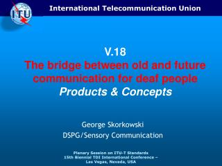 V.18 The bridge between old and future communication for deaf people Products & Concepts