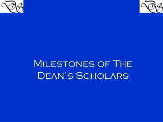 Milestones of The  Dean's Scholars