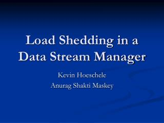 Load Shedding in a Data Stream Manager