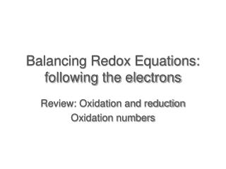Balancing Redox Equations: following the electrons