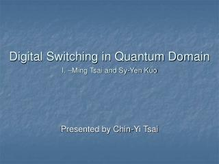 Digital Switching in Quantum Domain I. –Ming Tsai and Sy-Yen Kuo