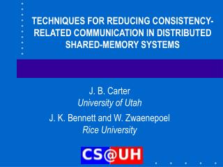 TECHNIQUES FOR REDUCING CONSISTENCY-RELATED COMMUNICATION IN DISTRIBUTED SHARED-MEMORY SYSTEMS