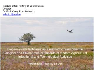 Institute of Soil Fertility of South Russia  Director  Dr. Prof. Valery P. Kalinichenko