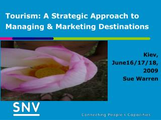 Tourism: A Strategic Approach to Managing & Marketing Destinations