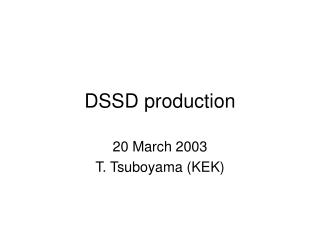 DSSD production