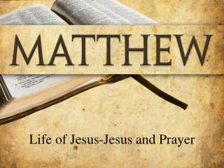 Life of Jesus-Jesus and Prayer