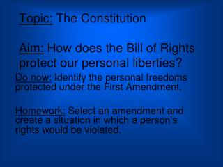 Topic:  The Constitution Aim:  How does the Bill of Rights protect our personal liberties?