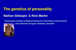 The genetics of personality Nathan Gillespie  & Nick Martin