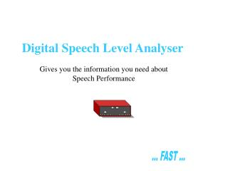 Digital Speech Level Analyser Gives you the information you need about Speech Performance