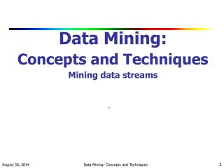 Data Mining:  Concepts and Techniques Mining data streams