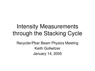 Intensity Measurements through the Stacking Cycle