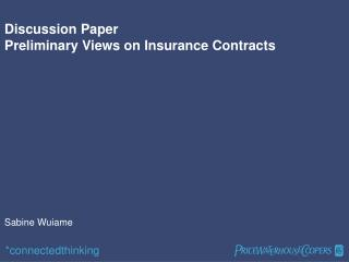 Discussion Paper  Preliminary Views on Insurance Contracts Sabine Wuiame