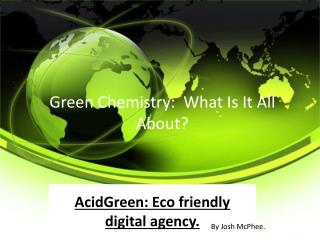 Green Chemistry:  What Is It All About?