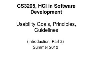CS3205, HCI in Software Development Usability Goals, Principles, Guidelines