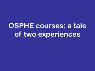 OSPHE courses: a tale of two experiences
