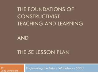 The Foundations of constructivist teaching and learning and the 5E Lesson  PLan