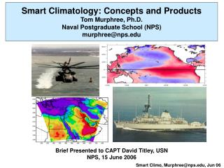 Smart Climatology: Concepts and Products Tom Murphree, Ph.D. Naval Postgraduate School (NPS) murphree@nps.edu