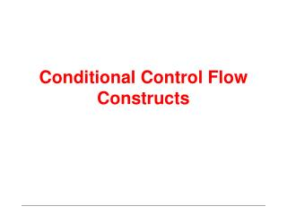 Conditional Control Flow Constructs