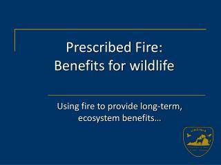 Prescribed Fire: Benefits for wildlife