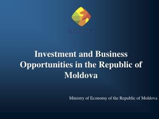 Investment and Business Opportunities in the Republic of Moldova