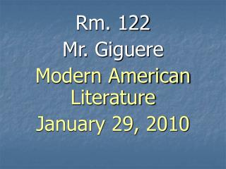 Rm. 122  Mr. Giguere Modern American Literature January 29, 2010