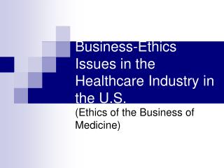 Business-Ethics Issues in the Healthcare Industry in the U.S.