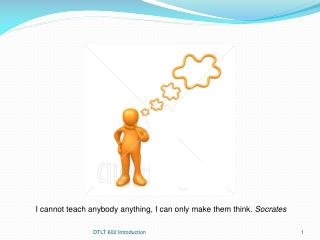 I cannot teach anybody anything, I can only make them think.  Socrates