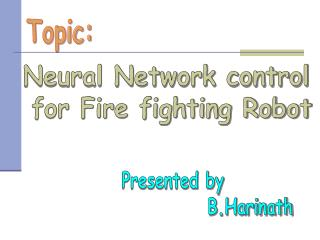 Neural Network control  for Fire fighting Robot
