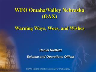 WFO Omaha/Valley Nebraska  (OAX) Warning Ways, Woes, and Wishes
