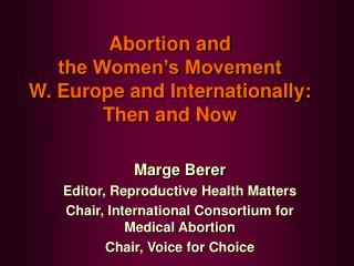 Abortion and  the Women's Movement  W. Europe and Internationally:  Then and Now