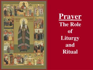 Prayer The Role  of  Liturgy  and  Ritual