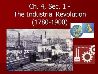 Ch. 4, Sec. 1 - The Industrial Revolution (1780-1900)