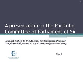 A presentation to the Portfolio Committee of Parliament of SA