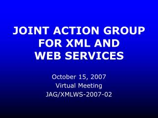 JOINT ACTION GROUP  FOR XML AND  WEB SERVICES