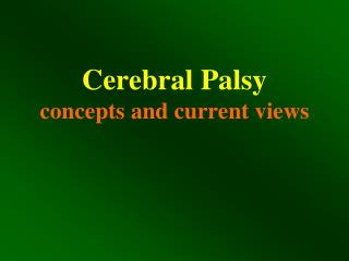 Cerebral Palsy concepts and current views