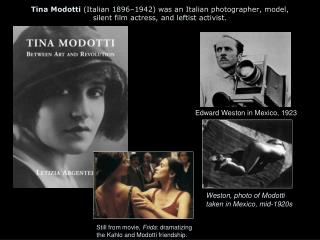 Tina Modotti  (Italian 1896–1942) was an Italian photographer, model,  silent film actress, and leftist activist.