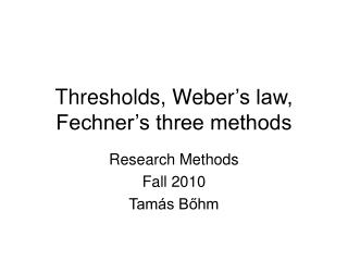 Thresholds, Weber 's law, Fechner's three methods