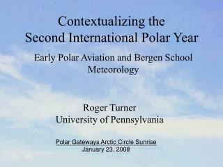 Contextualizing the  Second International Polar Year