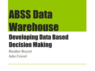 ABSS Data Warehouse Developing Data Based Decision Making