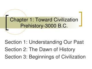 Chapter 1: Toward Civilization Prehistory-3000 B.C.