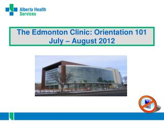 The Edmonton Clinic: Orientation 101 July – August 2012