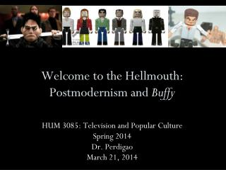 Welcome to the Hellmouth: Postmodernism and  Buffy